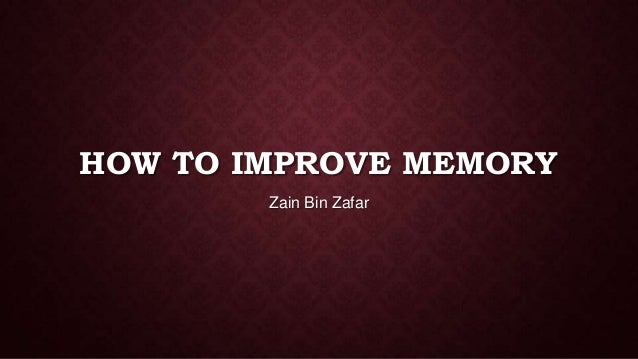 HOW TO IMPROVE MEMORY Zain Bin Zafar