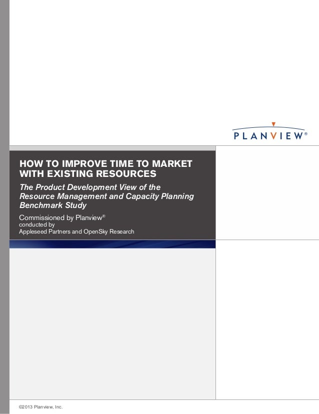 HOW TO IMPROVE TIME TO MARKET WITH EXISTING RESOURCES The Product Development View of the Resource Management and Capacity...