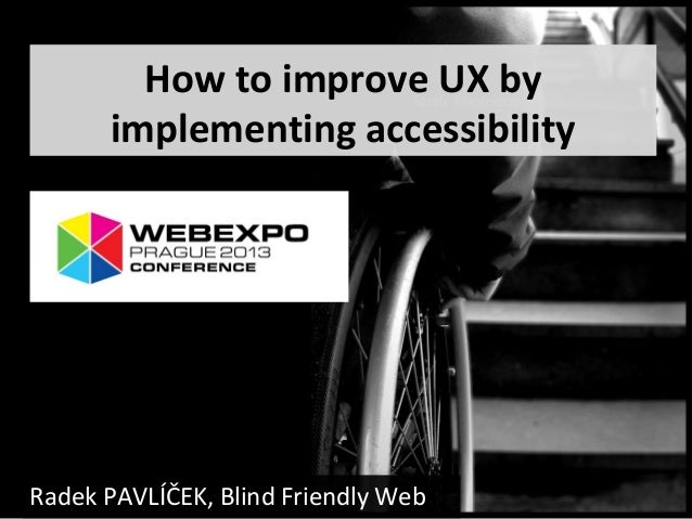 How to improve UX by implementing accessibility Radek PAVLÍČEK, Blind Friendly Web