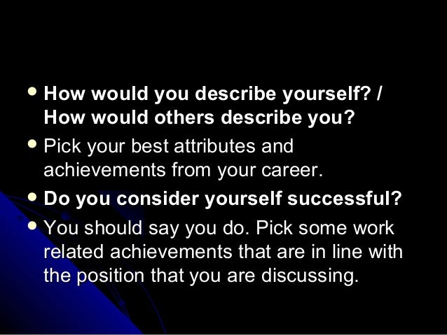 describe yourself as a person essays Answering the interview question, how do you describe yourself requires an understanding of the answer the interviewer expects, a sense of the company's culture and an ability to make a good.