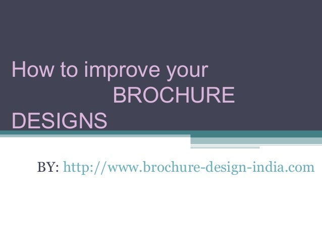 BY: http://www.brochure-design-india.comHow to improve yourBROCHUREDESIGNS
