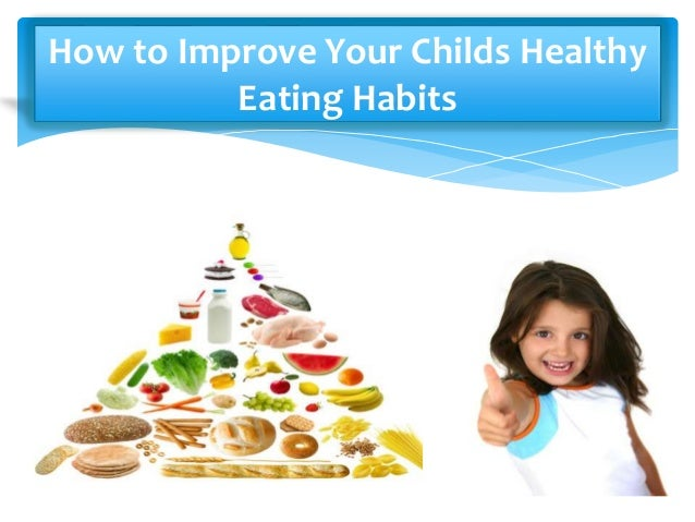 the benefits of a healthy eating habit for your child Nutrition & pancreatic enzymes infants & children helping your child develop healthy eating habits helping your child develop healthy eating habits benefits from.