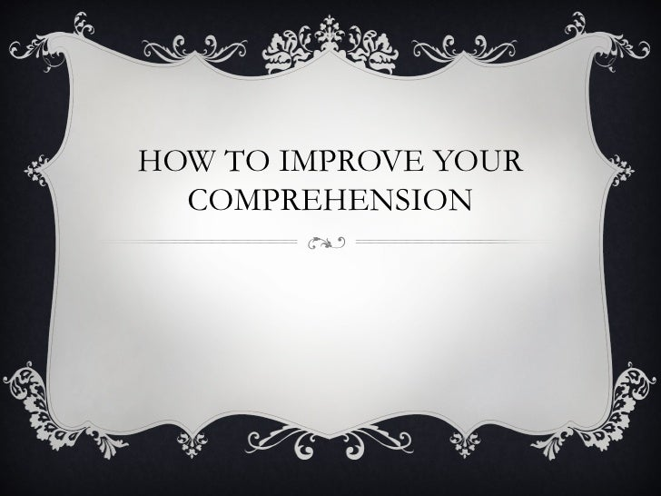 HOW TO IMPROVE YOUR  COMPREHENSION