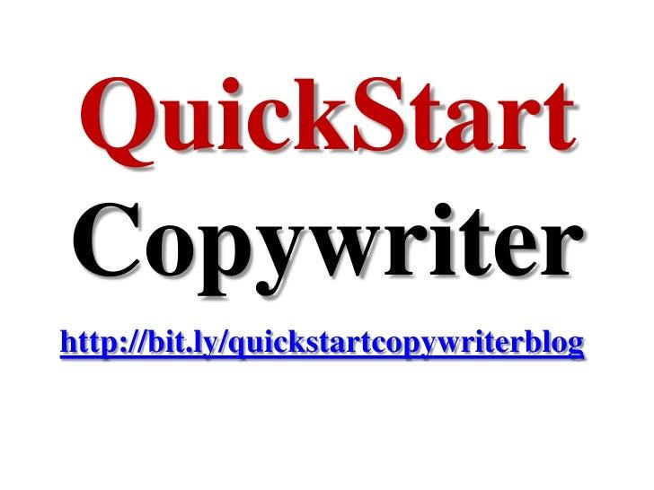 QuickStart Copywriter<br />http://bit.ly/quickstartcopywriterblog<br />