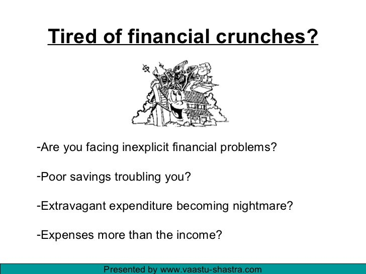 Tired of financial crunches? <ul><li>Are you facing inexplicit financial problems? </li></ul><ul><li>Poor savings troublin...