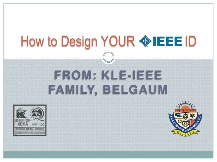 From: KLE-IEEE Family, Belgaum<br />How to Design YOUR               ID<br />
