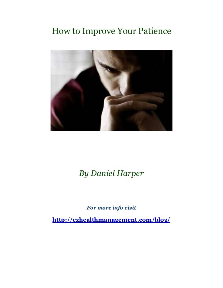 How to Improve Your Patience       By Daniel Harper          For more info visithttp://ezhealthmanagement.com/blog/