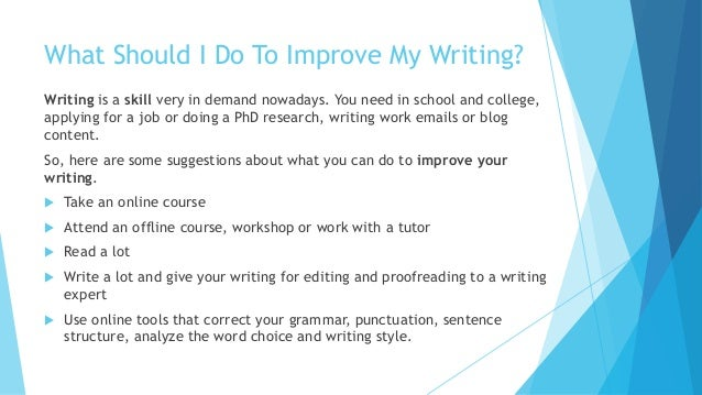 how to improve my writing Write & improve gives you feedback in seconds simply choose a task, write or upload your text and submit your writing for feedback simply choose a task, write or upload your text and submit your writing for feedback.