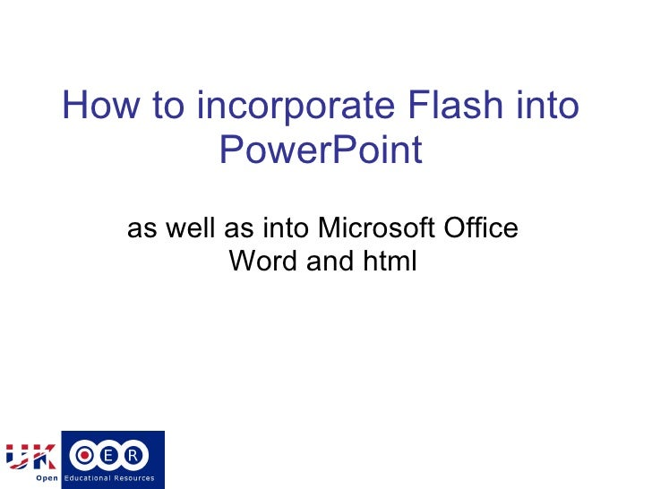 How to incorporate Flash into PowerPoint as well as into Microsoft Office Word and html