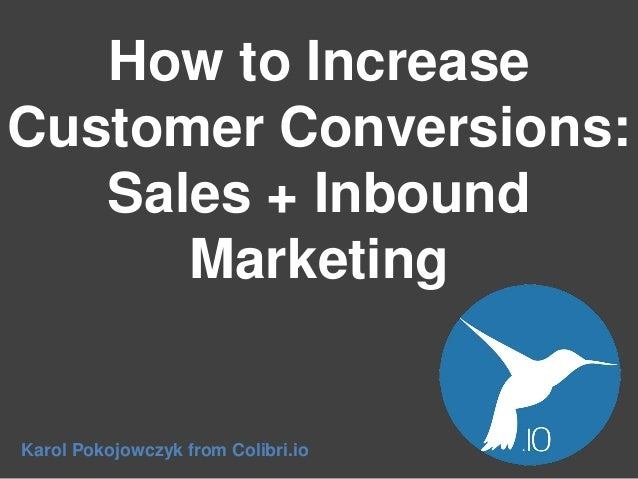 How to Increase Customer Conversions: Sales + Inbound Marketing  Karol Pokojowczyk from Colibri.io