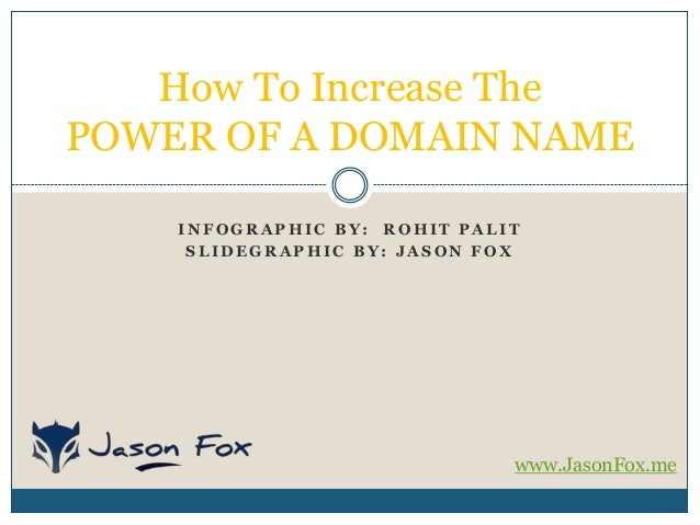 How To Increase The POWER OF A DOMAIN NAME INFOGRAPHIC BY: ROHIT PALIT SLIDEGRAPHIC BY: JASON FOX  www.JasonFox.me