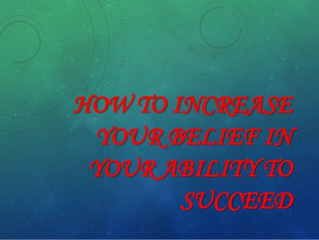 How To Increase Your Belief In Your Ability To Succeed