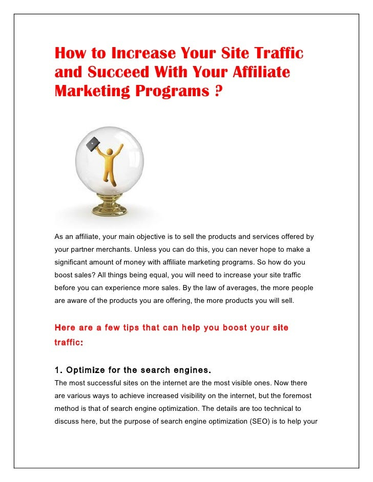 How to Increase Your Site Trafficand Succeed With Your AffiliateMarketing Programs ?As an affiliate, your main objective i...