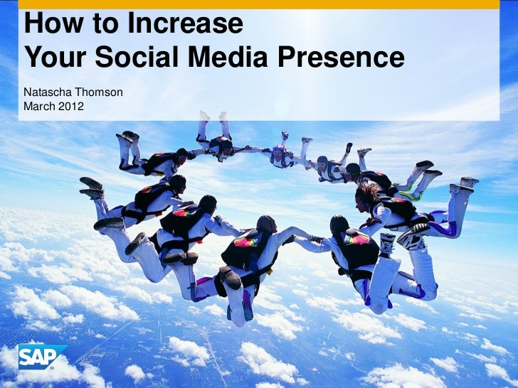 How to IncreaseYour Social Media PresenceNatascha ThomsonMarch 2012© 2011 SAP AG. All rights reserved.   1