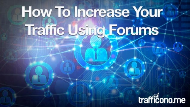 How To Increase Your Traffic Using Forums Forum posting is one of the best, and possibly most under-rated traffic-building...
