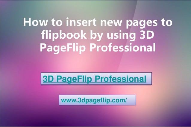 How to insert new pages to flipbook by using 3D PageFlip Professional 3D PageFlip Professional www.3dpageflip.com/