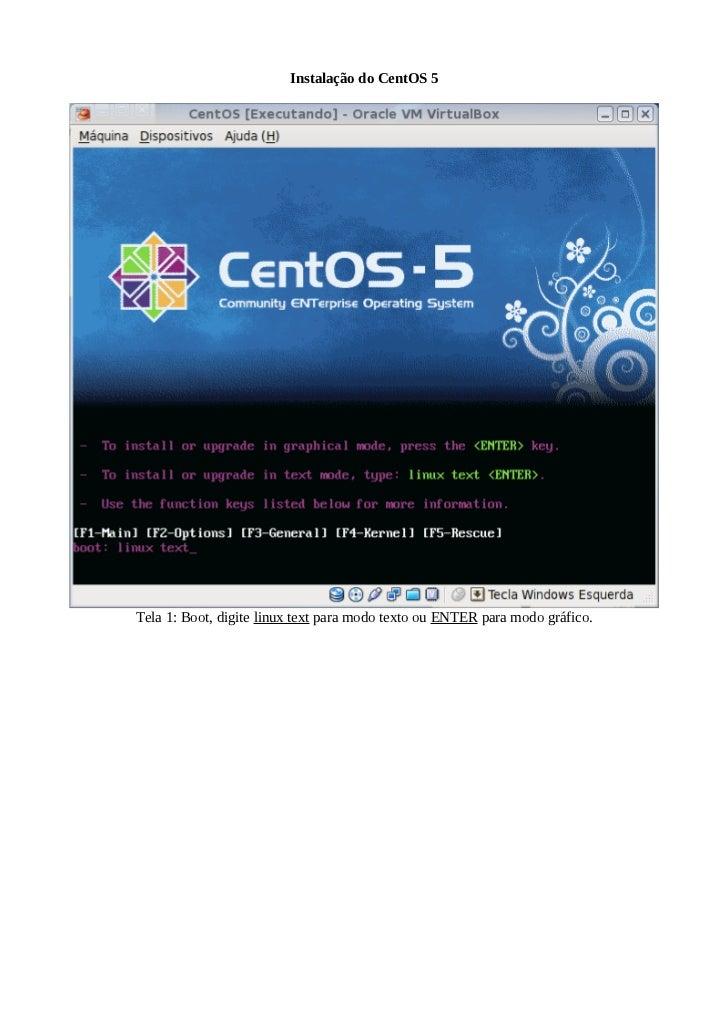 Instalação do CentOS 5Tela 1: Boot, digite linux text para modo texto ou ENTER para modo gráfico.
