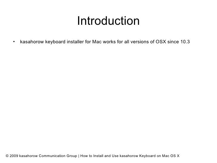 Introduction    ●        kasahorow keyboard installer for Mac works for all versions of OSX since 10.3     © 2009 kasahoro...