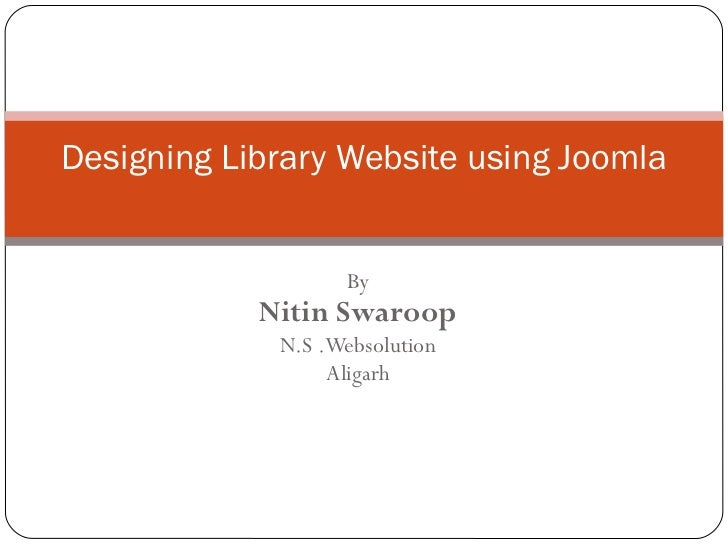 By Nitin Swaroop N.S .Websolution Aligarh Designing Library Website using Joomla