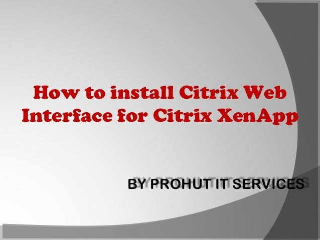 How to install Citrix Web Interface for Citrix XenApp  BY PROHUT IT SERVICES