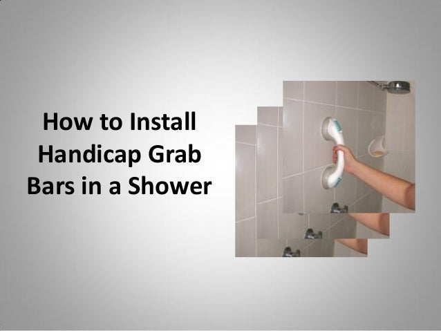 How To Install Handicap Grab Bars In A Shower