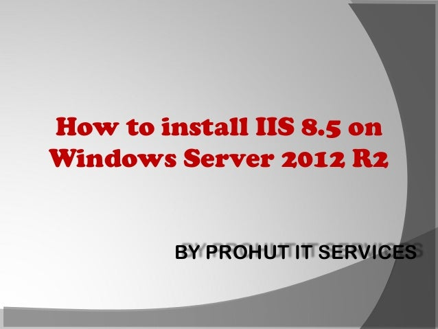 How to install IIS 8.5 on Windows Server 2012 R2  BY PROHUT IT SERVICES