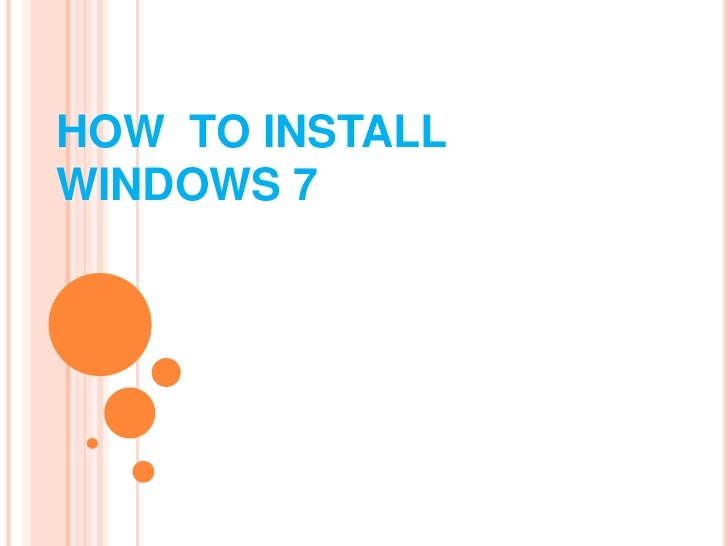 HOW  TO INSTALL WINDOWS 7<br />