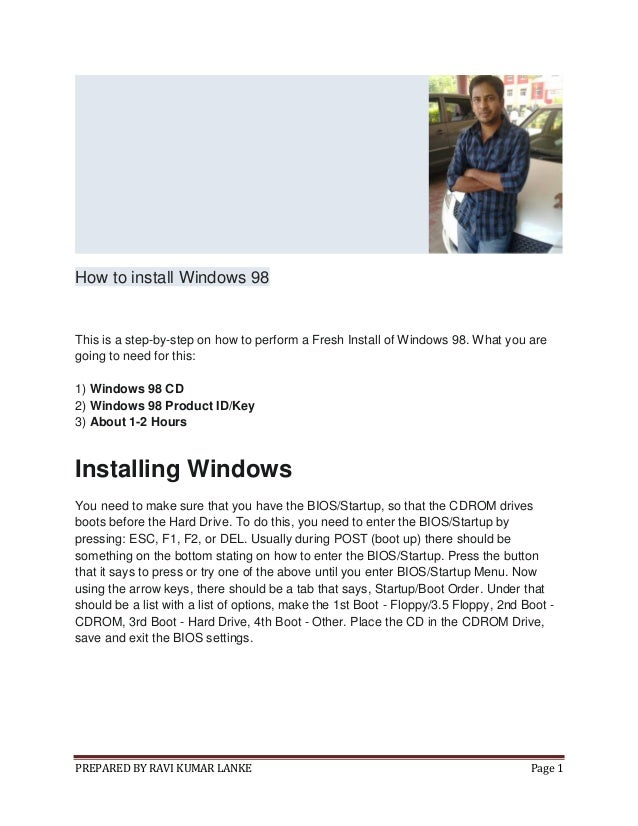 PREPARED BY RAVI KUMAR LANKE Page 1 How to install Windows 98 This is a step-by-step on how to perform a Fresh Install of ...