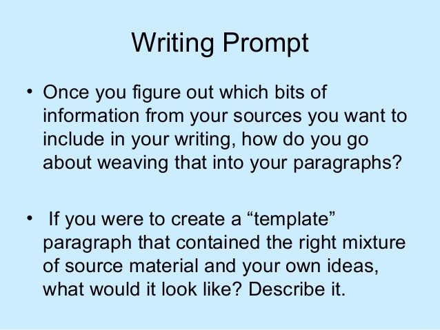 Writing Prompt • Once you figure out which bits of information from your sources you want to include in your writing, how ...