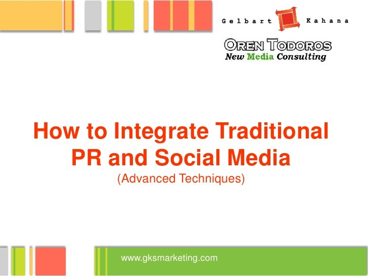 How to Integrate Traditional   PR and Social Media        (Advanced Techniques)             www.gksmarketing.com