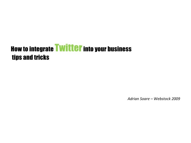 How to integrate  Twitter  into your business  tips and tricks     Adrian Soare – Webstock 2009