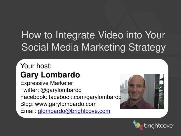 How to Integrate Video into Your Social Media Marketing Strategy<br />Your host:<br />Gary Lombardo<br />Expressive Market...