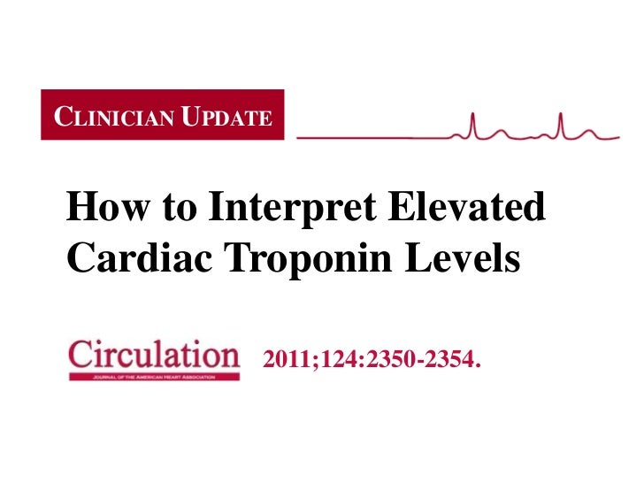 CLINICIAN UPDATEHow to Interpret ElevatedCardiac Troponin Levels               2011;124:2350-2354.
