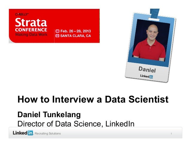 DanielHow to Interview a Data ScientistDaniel TunkelangDirector of Data Science, LinkedIn     Recruiting Solutions        ...