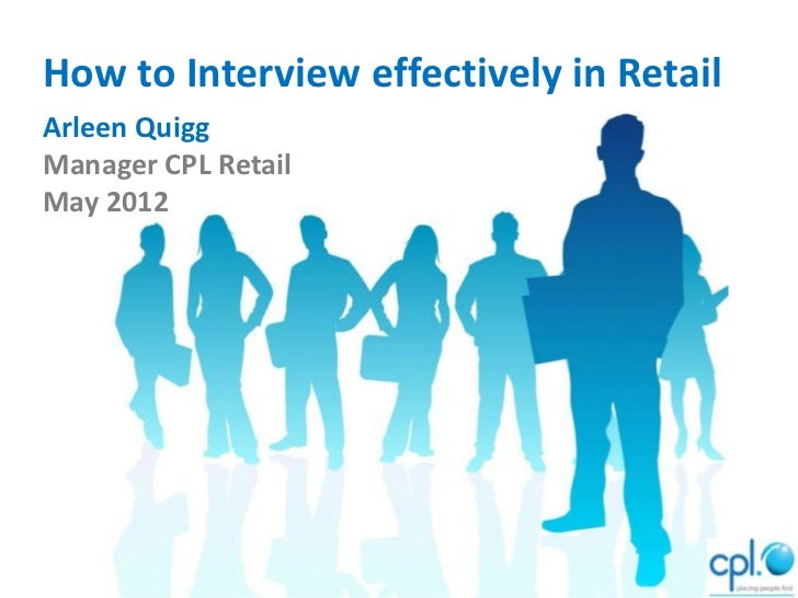How to Interview effectively in RetailArleen QuiggManager CPL RetailMay 2012