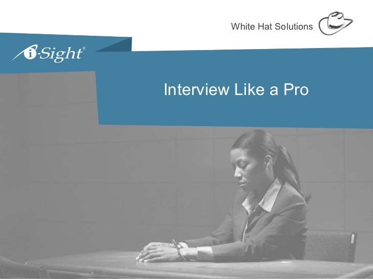 Interview Like a Pro Interview Like a Pro White Hat Solutions