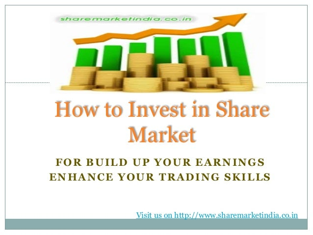 How to Invest in Share       Market FOR BUILD UP YOUR EARNINGSENHANCE YOUR TRADING SKILLS          Visit us on http://www....