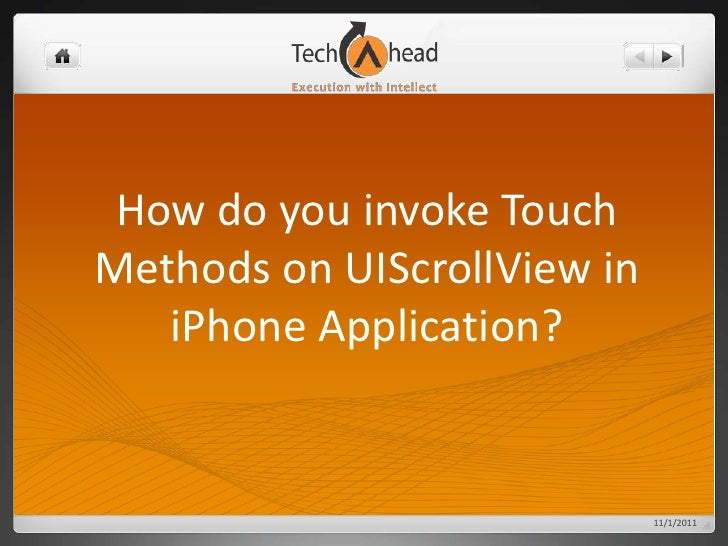 How do you invoke TouchMethods on UIScrollView in   iPhone Application?                             11/1/2011