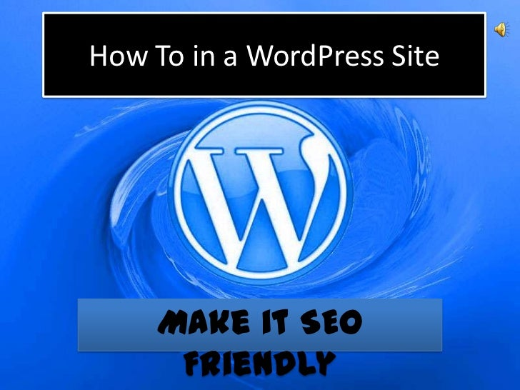 How To in a WordPress Site     Make it SEO      Friendly