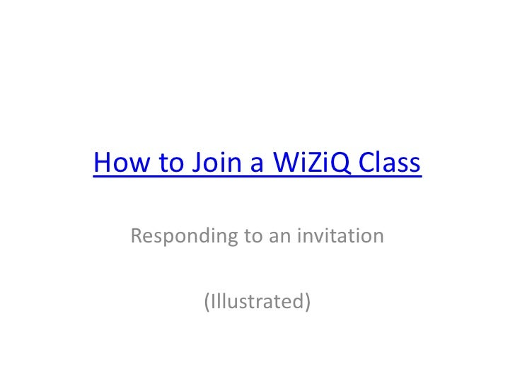 How to Join a WiZiQ Class  Responding to an invitation         (Illustrated)