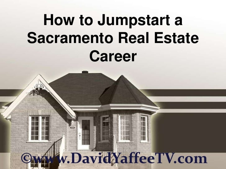 How to Jumpstart a Sacramento Real Estate Career <br />©www.DavidYaffeeTV.com<br />