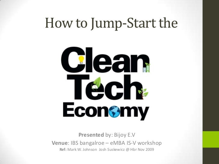 How to Jump-Start the           Presented by: Bijoy E.V Venue: IBS bangalroe – eMBA IS-V workshop   Ref: Mark W. Johnson J...