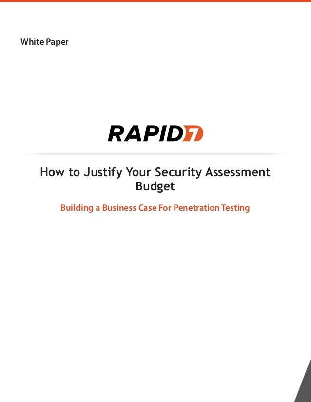 2BWhite Paper How to Justify Your Security Assessment Budget Building a Business Case For Penetration Testing WHITE PAPER