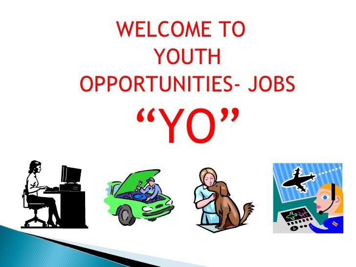 """<ul><li>WELCOME TO  </li></ul><ul><li>YOUTH </li></ul><ul><li>OPPORTUNITIES- JOBS </li></ul><ul><li>"""" YO"""" </li></ul>"""