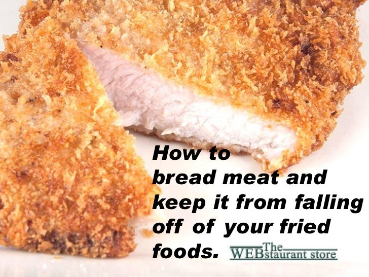 How tobread meat andkeep it from fallingoff of your friedfoods.