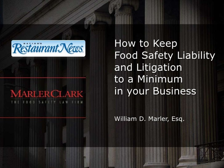 How to Keep Food Safety Liability and Litigation to a Minimum in your Business<br />William D. Marler, Esq.<br />
