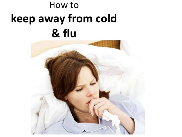 How tokeep away from cold       & flu