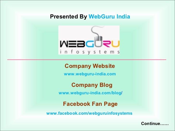 Presented By WebGuru India       Company Website       www.webguru-india.com          Company Blog     www.webguru-india.c...