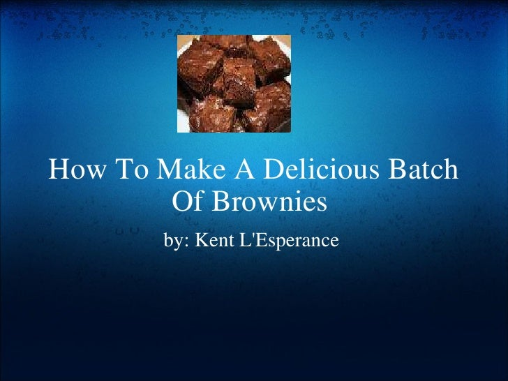 How To Make A Delicious Batch Of Brownies  by: Kent L'Esperance