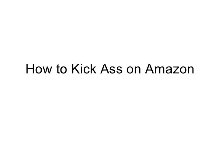 How to Kick Ass on Amazon